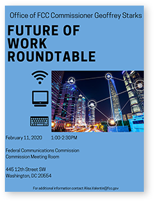 Office of FCC Commissioner Geoffrey Starks, Future of Work Roundtable, February 11, 2020, 1:00-2:00 PM. Click for larger image