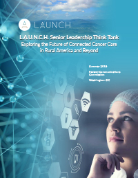 Report Cover: L.A.U.N.C.H. Senior Leadership Think Tank - Exploring the Future of Connected Cancer Care in Rural America and Beyond - Click to visit the Senior Leadership Think Tank page.