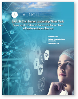 Report Cover: L.A.U.N.C.H. Senior Leadership Think Tank - Exploring the Future of Connected Cancer Care in Rural America and Beyond - Click to view the document.