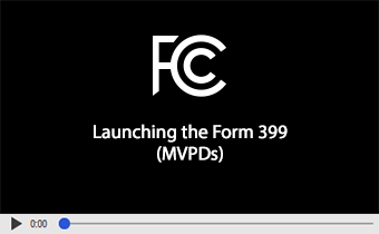 Click to play video: Launching the Form 399 (MVPDs)