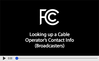 Click to play video: Looking up a Cable Operator's Contact Info (Broadcasters)