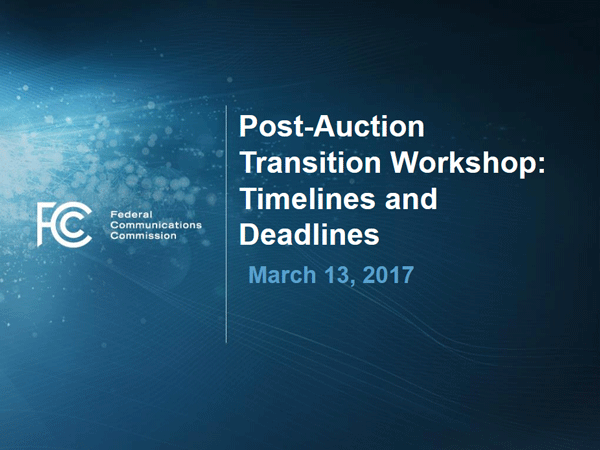 Post-Auction Transition Worksop: Timelines and Deadlines (March 13, 2017)